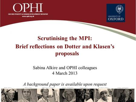 Scrutinising the MPI: Brief reflections on Dotter and Klasen's proposals Sabina Alkire and OPHI colleagues 4 March 2013 A background paper is available.