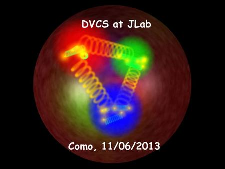 DVCS at JLab Como, 11/06/2013. JLab published 6 GeV results JLab 6GeV analysis in progress JLab 12 GeV program.