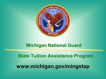 Michigan National Guard www.michigan.gov/mingstap State Tuition Assistance Program.