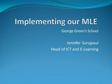 George Green's School Jennifer Surujpaul Head of ICT and E-Learning