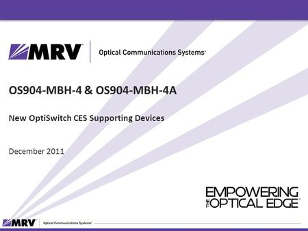 OS904-MBH-4 & OS904-MBH-4A New OptiSwitch CES Supporting Devices December 2011.