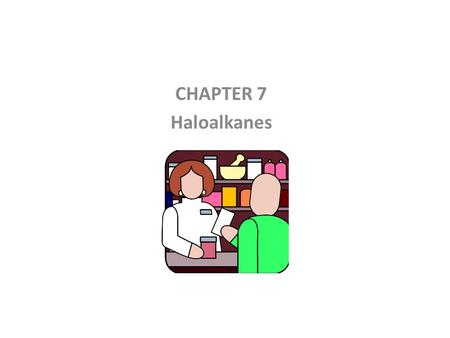 CHAPTER 7 Haloalkanes. Haloalkane (alkyl halide): Haloalkane (alkyl halide): a compound containing a halogen covalently bonded to an sp 3 hybridized carbon;