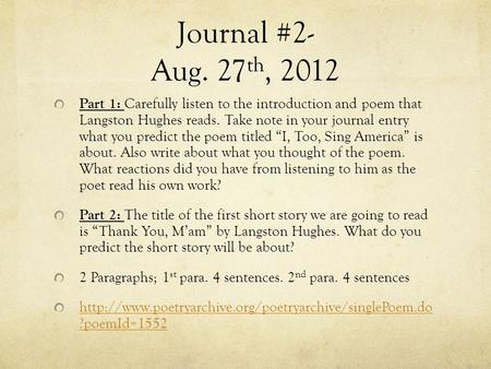 Journal #2- Aug. 27 th, 2012 Part 1: Carefully listen to the introduction and poem that Langston Hughes reads. Take note in your journal entry what you.