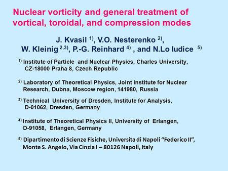 Nuclear vorticity and general treatment of vortical, toroidal, and compression modes J. Kvasil 1), V.O. Nesterenko 2), W. Kleinig 2,3), P.-G. Reinhard.