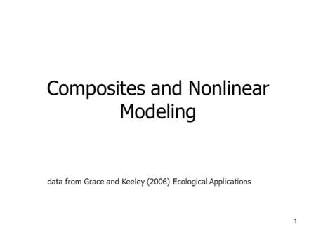 1 Composites and Nonlinear Modeling data from Grace and Keeley (2006) Ecological Applications.