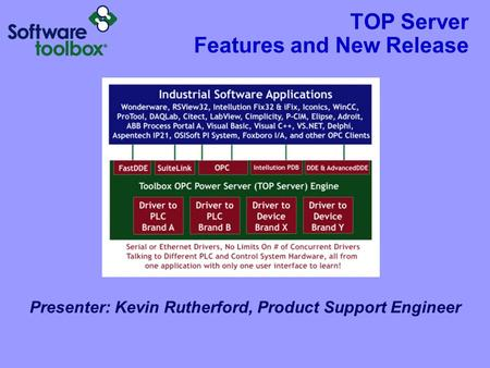 TOP Server Features and New Release Presenter: Kevin Rutherford, Product Support Engineer.