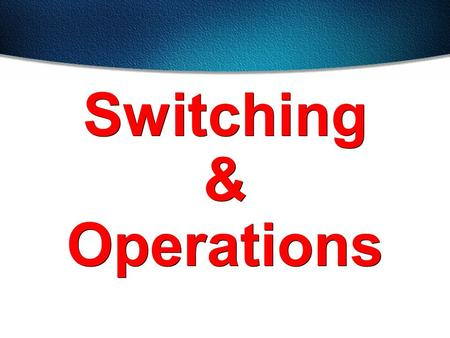 Switching & Operations. Address learning Forward/filter decision Loop avoidance Three Switch Functions.