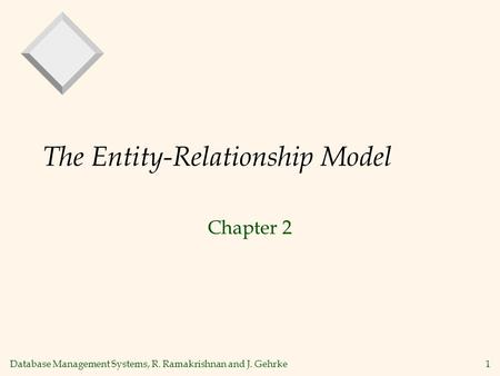 Database Management Systems, R. Ramakrishnan and J. Gehrke1 The Entity-Relationship Model Chapter 2.