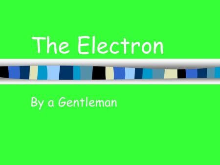 The Electron By a Gentleman Insulators and Conductors.