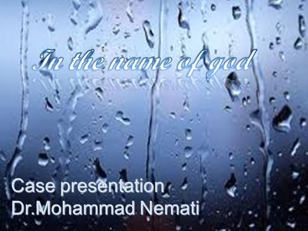 In the name of god Case presentation Dr.Mohammad Nemati.