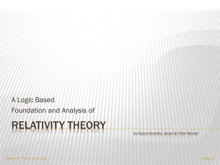 A Logic Based Foundation and Analysis of Relativity Theory and LogicPage: 1.