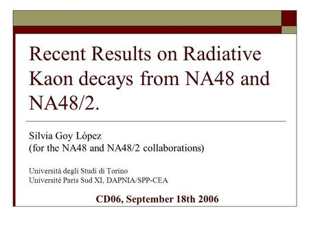 Recent Results on Radiative Kaon decays from NA48 and NA48/2. Silvia Goy López (for the NA48 and NA48/2 collaborations) Universitá degli Studi di Torino.
