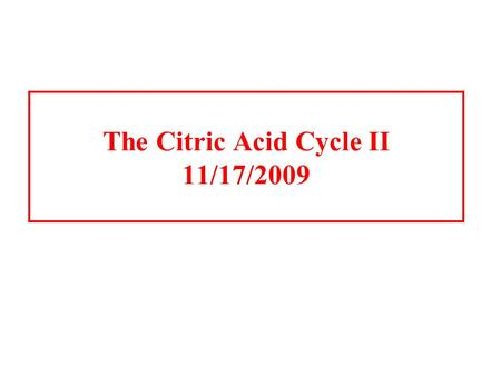 "The Citric Acid Cycle II 11/17/2009. The Citric acid cycle It is called the Krebs cycle or the tricarboxylic and is the ""hub"" of the metabolic system."