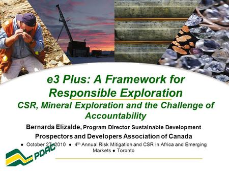 E3 Plus: A Framework for Responsible Exploration CSR, Mineral Exploration and the Challenge of Accountability Bernarda Elizalde, Program Director Sustainable.