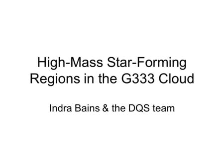 High-Mass Star-Forming Regions in the G333 Cloud Indra Bains & the DQS team.