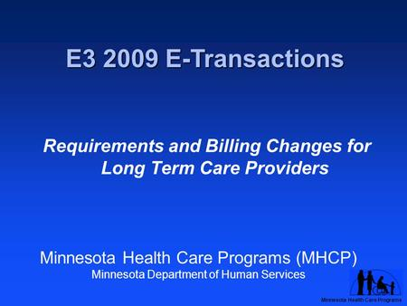 Minnesota Health Care Programs Minnesota Health Care Programs (MHCP) Minnesota Department of Human Services Requirements and Billing Changes for Long Term.