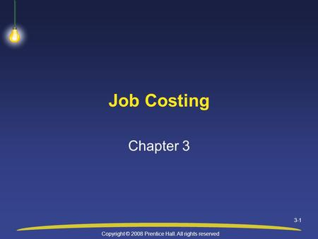 Copyright © 2008 Prentice Hall. All rights reserved 3-1 Job Costing Chapter 3.