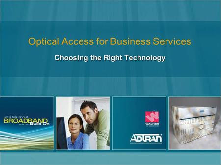 Optical Access for Business Services Choosing the Right Technology.