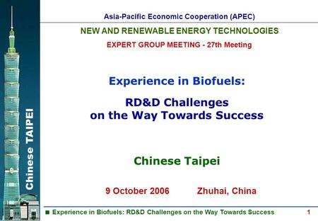 Chinese TAIPEI  Experience in Biofuels: RD&D Challenges on the Way Towards Success 1 Experience in Biofuels: Asia-Pacific Economic Cooperation (APEC)