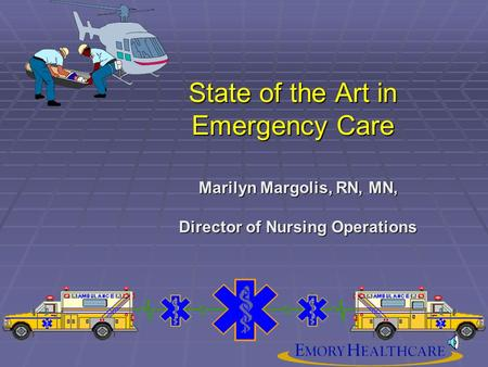 State of the Art in Emergency Care Marilyn Margolis, RN, MN, Director of Nursing Operations.