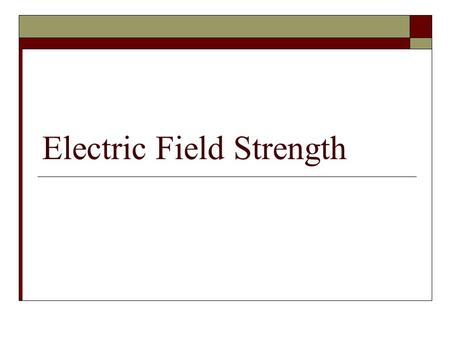 Electric Field Strength. EFS (by definition)  The electric field strength, E, is the force, F elec, per unit charge, q, at a point. The equation for.