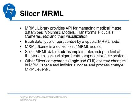 National Alliance for Medical Image Computing  Slicer MRML MRML Library provides API for managing medical image data types (Volumes, Models,