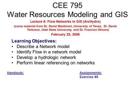 CEE 795 Water Resources Modeling and GIS Learning Objectives: Describe a Network model Identify Flow in a network model Develop a hydrologic network Perform.