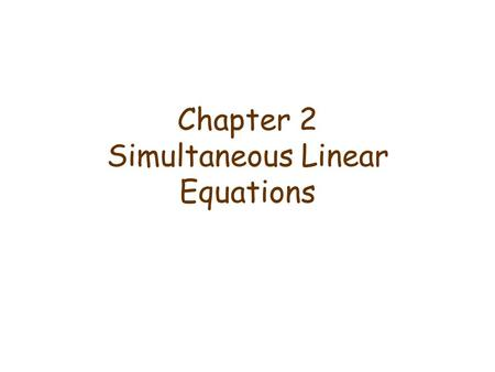 Chapter 2 Simultaneous Linear Equations. A system of m linear equations in n variables is a set of m equations, each of which is linear in the same n.