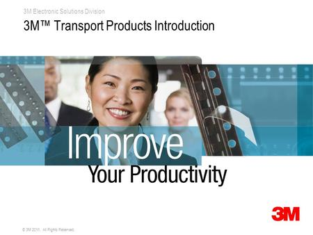 3M Electronic Solutions Division © 3M 2011. All Rights Reserved. 3M™ Transport Products Introduction.