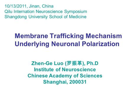 Membrane Trafficking Mechanism Underlying Neuronal Polarization Zhen-Ge Luo ( 罗振革 ), Ph.D Institute of Neuroscience Chinese Academy of Sciences Shanghai,