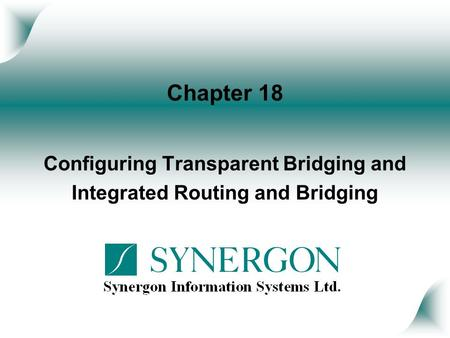 Chapter 18 Configuring Transparent Bridging and Integrated Routing and Bridging.
