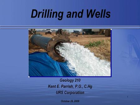 Drilling and Wells Geology 210 Kent E. Parrish, P.G., C.Hg