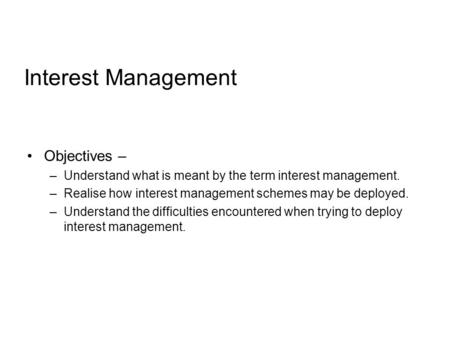 Interest Management Objectives – –Understand what is meant by the term interest management. –Realise how interest management schemes may be deployed. –Understand.
