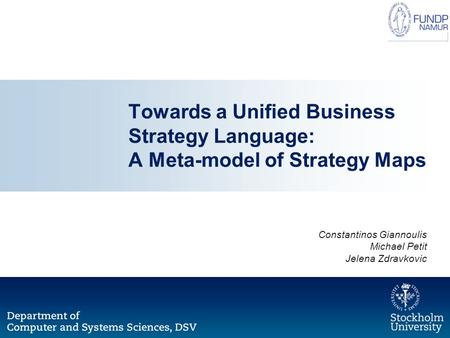 Towards a Unified Business Strategy Language: A Meta-model of Strategy Maps Constantinos Giannoulis Michael Petit Jelena Zdravkovic.