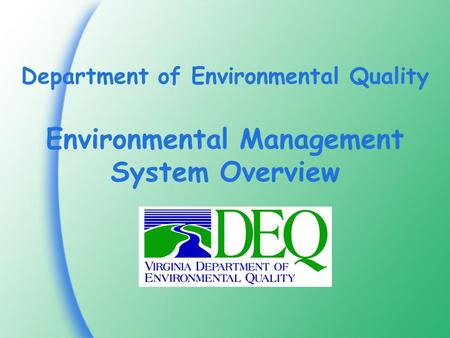 Department of Environmental Quality Environmental Management System Overview.