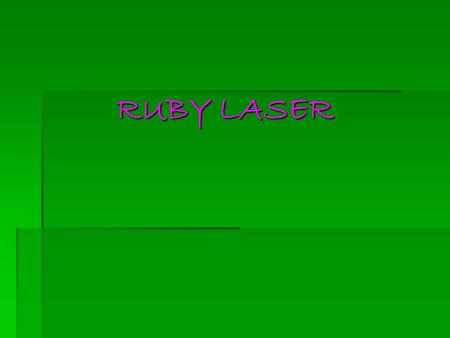 RUBY LASER Introduction A ruby laser is a solid-state laser that uses a synthetic ruby crystal as its gain medium. A ruby laser is a solid-state laser.