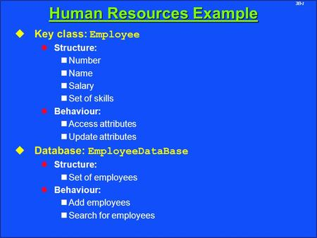 3B-1 Human Resources Example u Key class: Employee l Structure: Number Name Salary Set of skills l Behaviour: Access attributes Update attributes u Database: