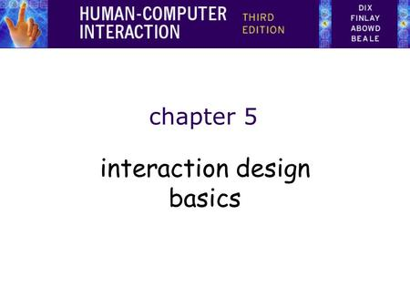 Chapter 5 interaction design basics. design: –what it is, interventions, goals, constraints the design process –what happens when users –who they are,