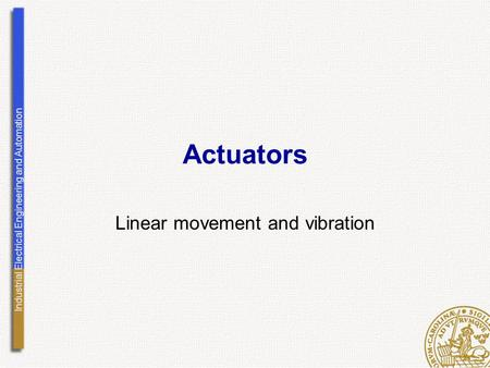 Industrial Electrical Engineering and Automation Actuators Linear movement and vibration.