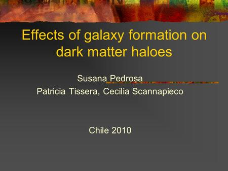 Effects of galaxy formation on dark matter haloes Susana Pedrosa Patricia Tissera, Cecilia Scannapieco Chile 2010.