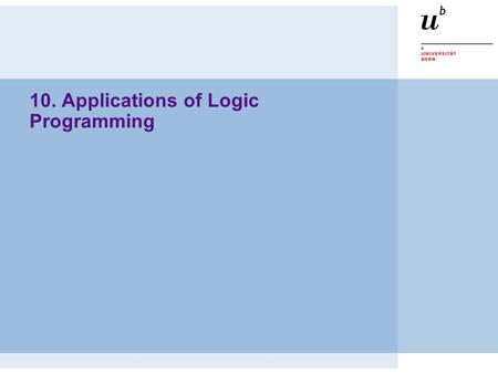 10. Applications of Logic Programming. © O. Nierstrasz PS — Applications of Logic Programming 10.2 Roadmap 1. Search problems —SEND + MORE = MONEY 2.