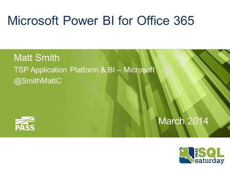 Microsoft Power BI for Office 365 Matt Smith TSP Application Platform & BI – March 2014.