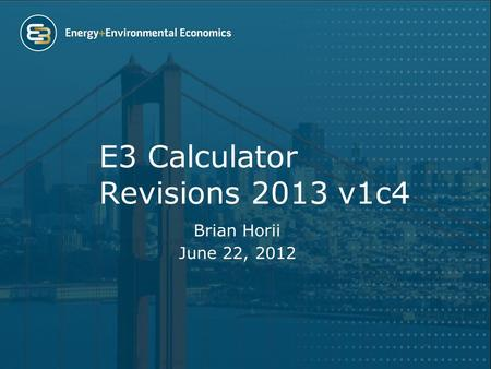 E3 Calculator Revisions 2013 v1c4 Brian Horii June 22, 2012.