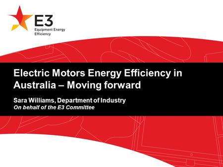 A joint initiative of Australian, State and Territory and New Zealand Governments. Electric Motors Energy Efficiency in Australia – Moving forward Sara.