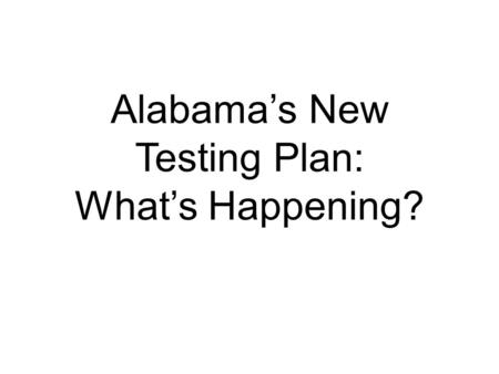 Alabama's New Testing Plan: What's Happening? practice.