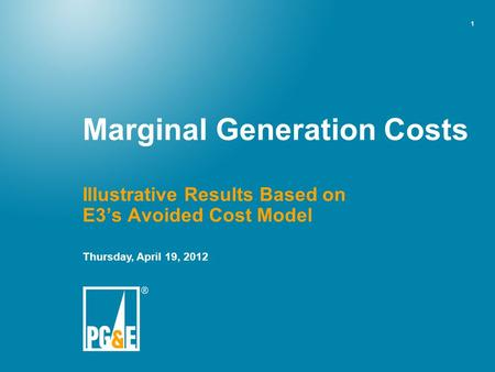 1 Illustrative Results Based on E3's Avoided Cost Model Thursday, April 19, 2012 Marginal Generation Costs.