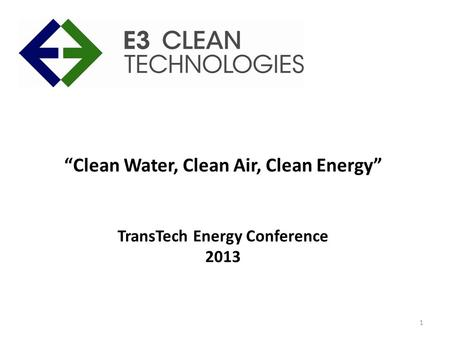 """Clean Water, Clean Air, Clean Energy"" TransTech Energy Conference 2013 1."