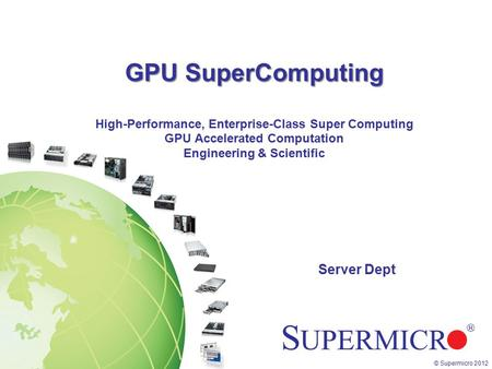 GPU SuperComputing High-Performance, Enterprise-Class Super Computing GPU Accelerated Computation Engineering & Scientific Server Dept.