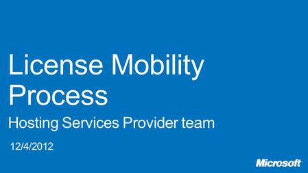 3 4 5 Customer Responsibility Determine eligibility and license position Choose eligible License Mobility partner Submit License Mobility verification.