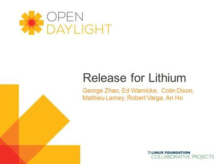 Www.opendaylight.org Release for Lithium George Zhao, Ed Warnicke, Colin Dixon, Mathieu Lemey, Robert Varga, An Ho.